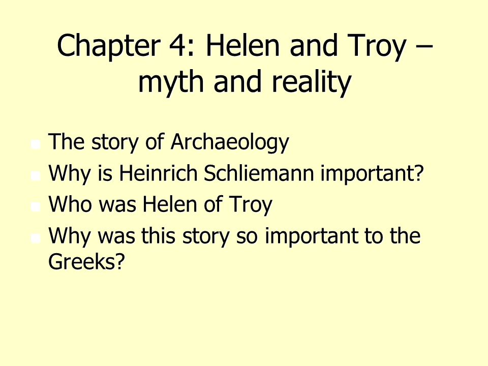 Chapter 4: Helen and Troy – myth and reality The story of Archaeology The story of Archaeology Why is Heinrich Schliemann important.