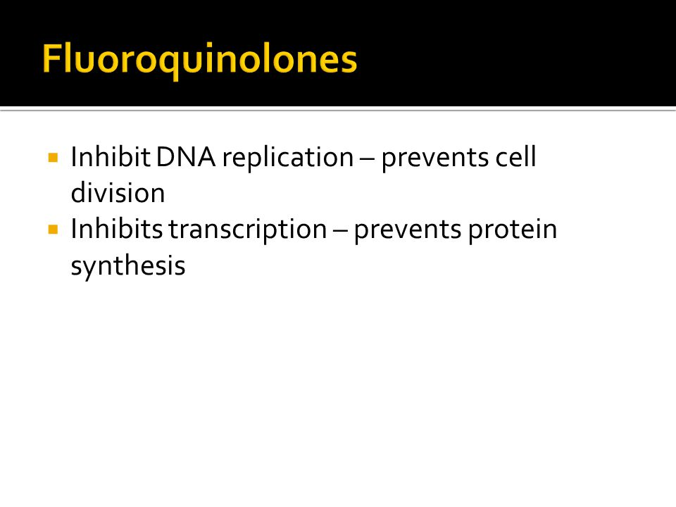  Inhibit DNA replication – prevents cell division  Inhibits transcription – prevents protein synthesis