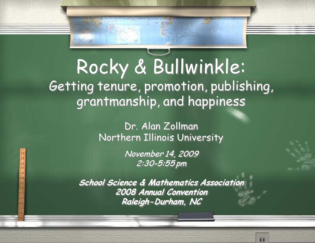 Rocky & Bullwinkle: Getting tenure, promotion, publishing, grantmanship, and happiness Dr.