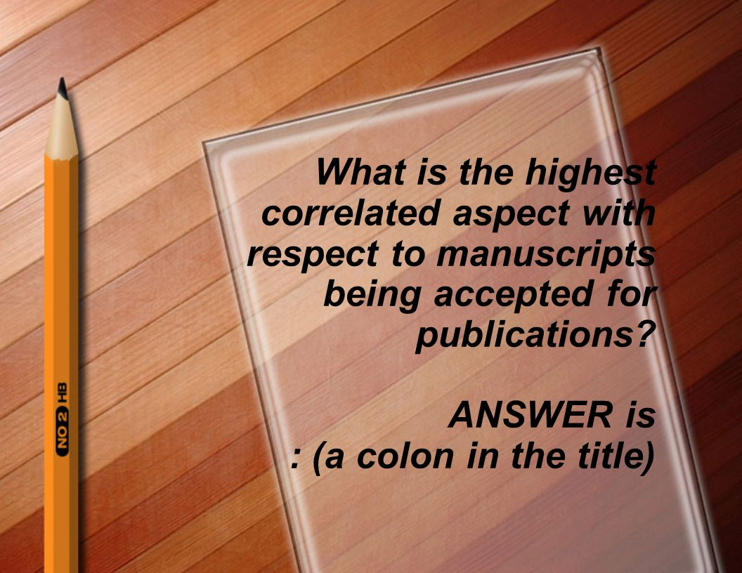 What is the highest correlated aspect with respect to manuscripts being accepted for publications.