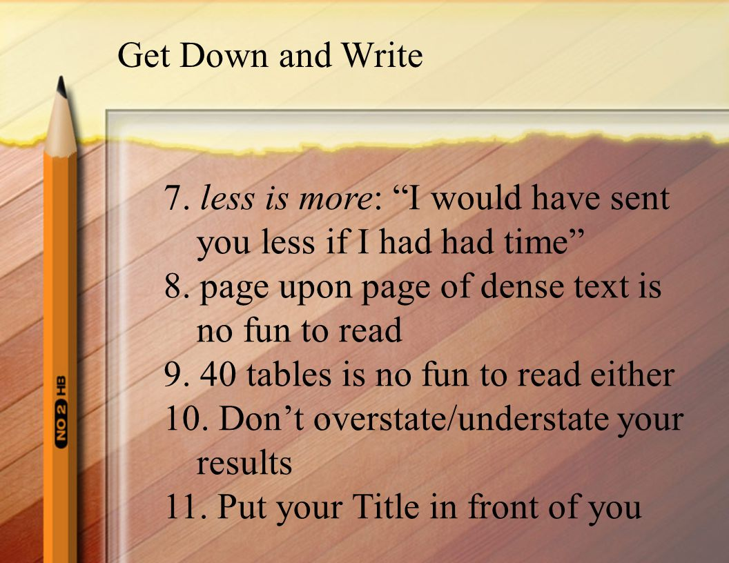 Get Down and Write 7. less is more: I would have sent you less if I had had time 8.