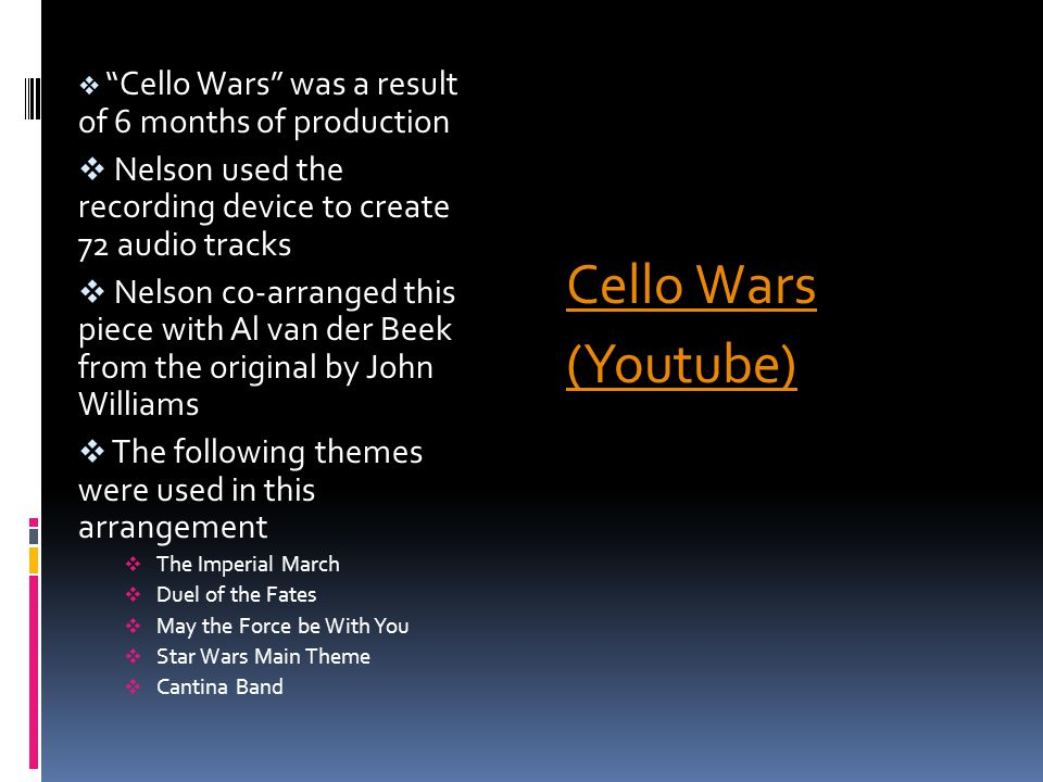 " ""Cello Wars"" was a result of 6 months of production  Nelson used the recording device to create 72 audio tracks  Nelson co-arranged this piece wit"