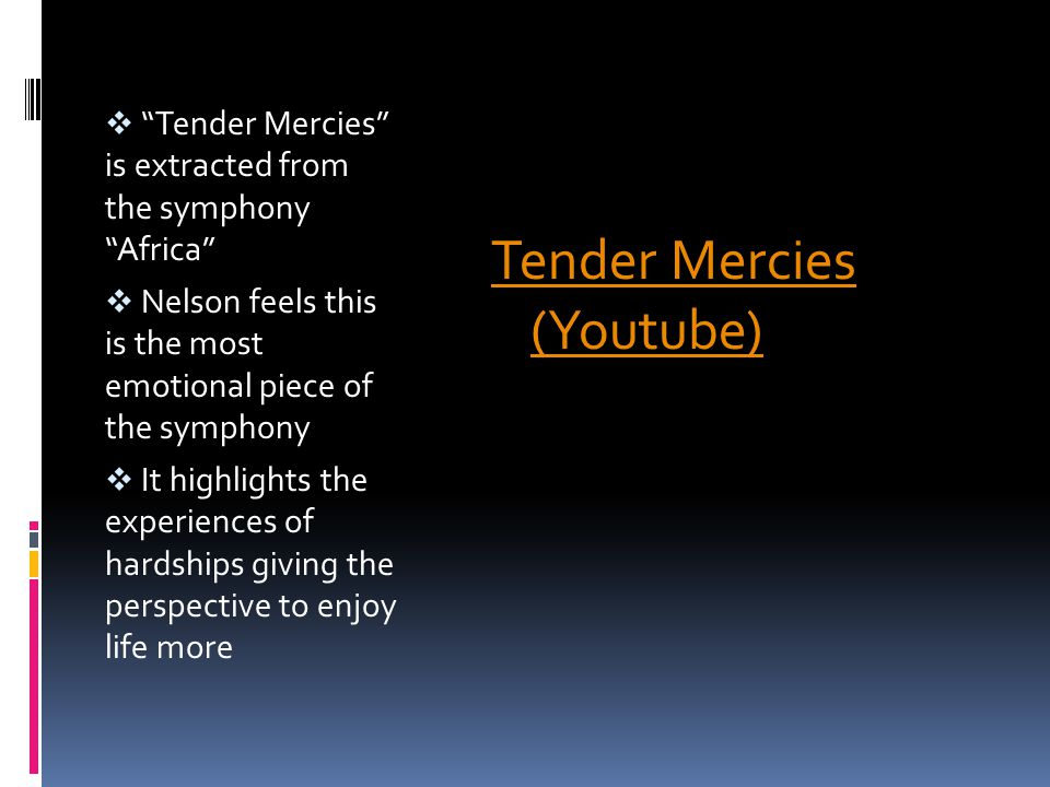 " ""Tender Mercies"" is extracted from the symphony ""Africa""  Nelson feels this is the most emotional piece of the symphony  It highlights the experie"