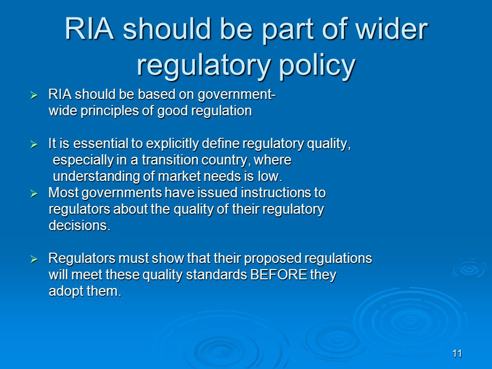 11 RIA should be part of wider regulatory policy  RIA should be based on government- wide principles of good regulation wide principles of good regulation  It is essential to explicitly define regulatory quality, especially in a transition country, where especially in a transition country, where understanding of market needs is low.