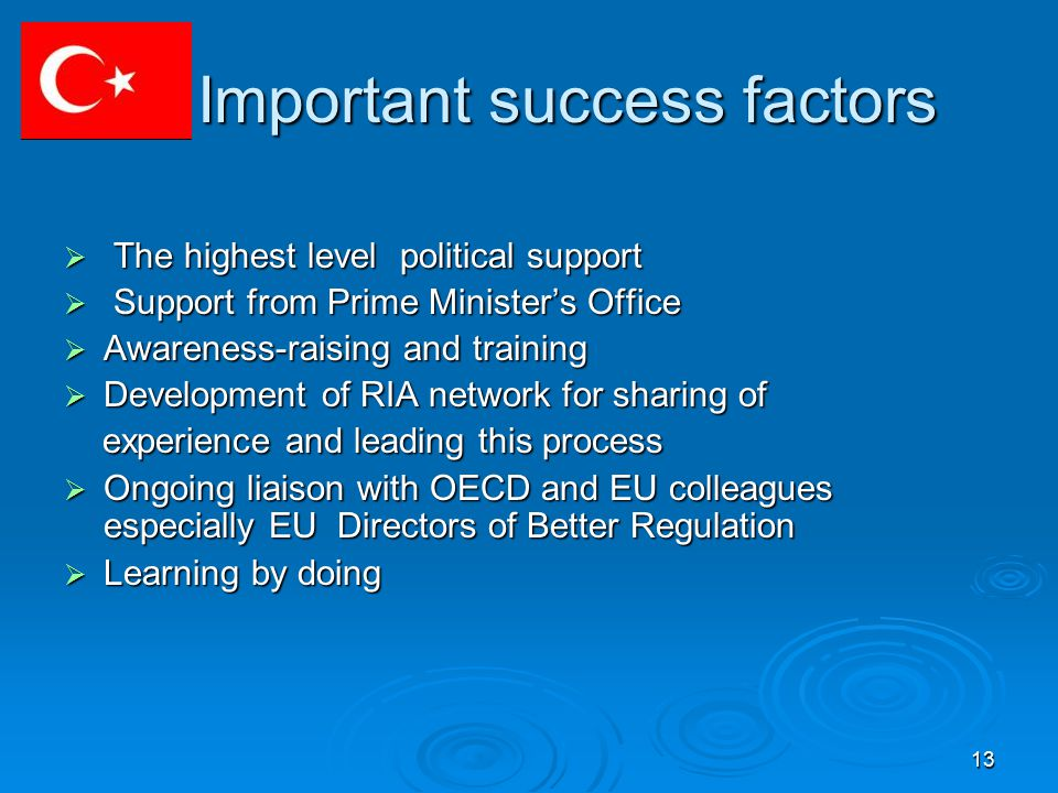 13 Important success factors  The highest level political support  Support from Prime Minister's Office  Awareness-raising and training  Development of RIA network for sharing of experience and leading this process experience and leading this process  Ongoing liaison with OECD and EU colleagues especially EU Directors of Better Regulation  Learning by doing