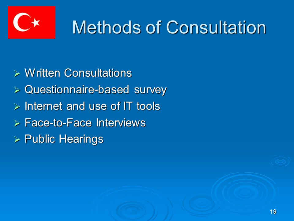 19 Methods of Consultation  Written Consultations  Questionnaire-based survey  Internet and use of IT tools  Face-to-Face Interviews  Public Hearings