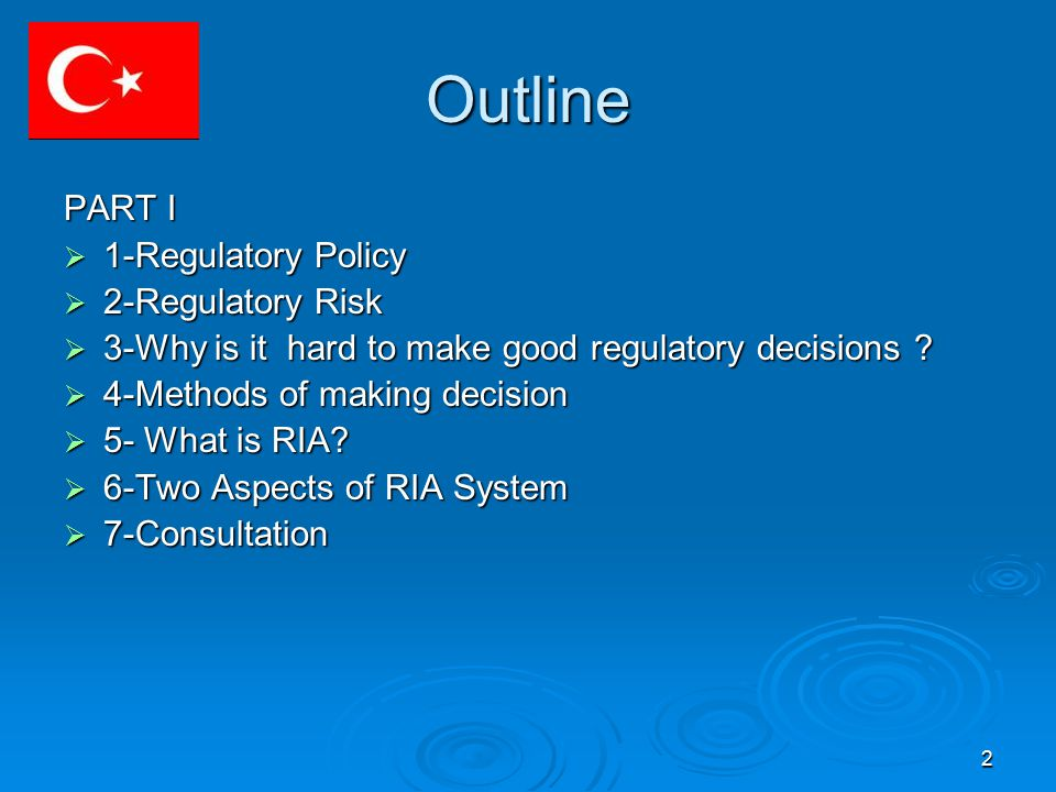 3 Outline PART II 1-Regulatory Problems of Turkey 1-Regulatory Problems of Turkey 2-Better Regulation for Turkey 2-Better Regulation for Turkey 3-Simplification of regulations 3-Simplification of regulations 4-Backgroud of RIA in Turkey 4-Backgroud of RIA in Turkey 5-RIA Structure of Turkey 5-RIA Structure of Turkey 6-RIA Guideline of Turkey 6-RIA Guideline of Turkey 7-What Results in Turkey 7-What Results in Turkey 8-Benefits and challenges of RIA 8-Benefits and challenges of RIA