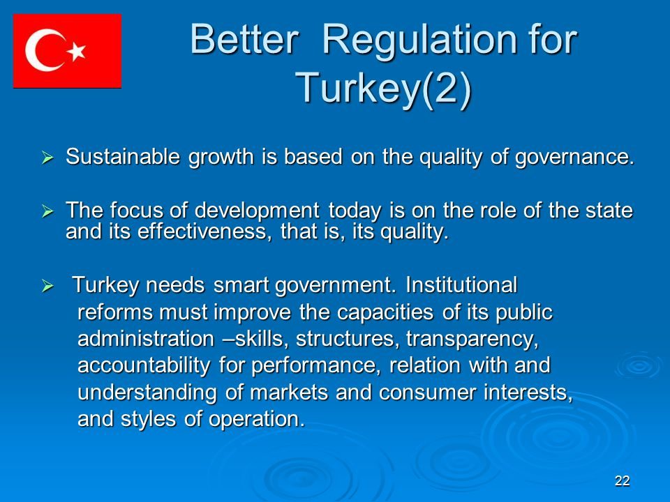 22 Better Regulation for Turkey(2)  Sustainable growth is based on the quality of governance.