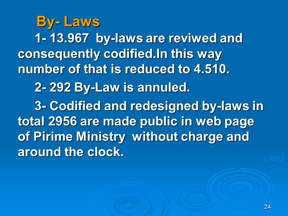 24 By- Laws By- Laws 1- 13.967 by-laws are reviwed and consequently codified.In this way number of that is reduced to 4.510.