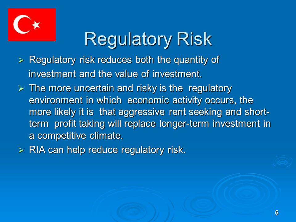 5 Regulatory Risk Regulatory Risk  Regulatory risk reduces both the quantity of investment and the value of investment.