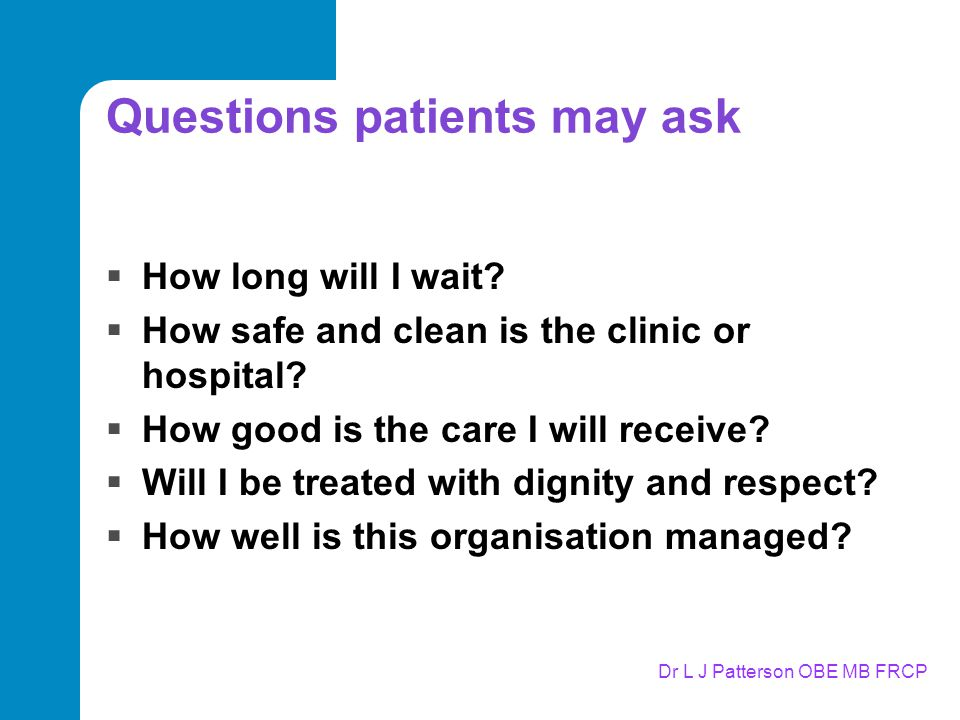 Dr L J Patterson OBE MB FRCP Questions patients may ask  How long will I wait.