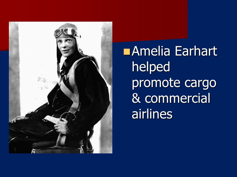 Amelia Earhart helped promote cargo & commercial airlines Amelia Earhart helped promote cargo & commercial airlines