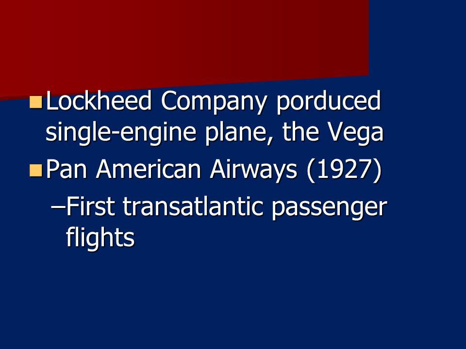 Lockheed Company porduced single-engine plane, the Vega Lockheed Company porduced single-engine plane, the Vega Pan American Airways (1927) Pan Americ