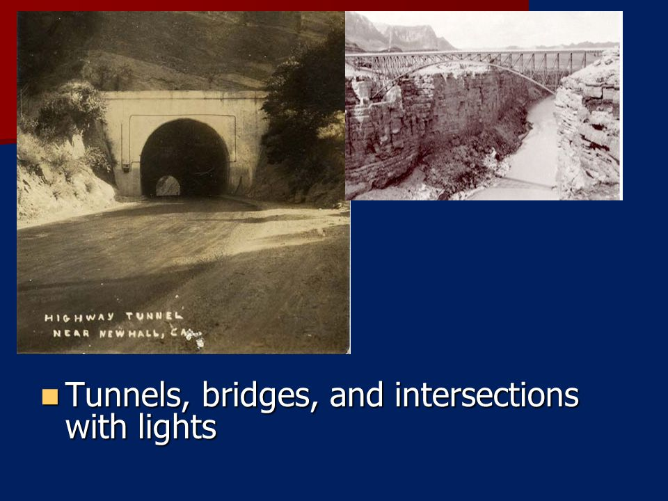Tunnels, bridges, and intersections with lights Tunnels, bridges, and intersections with lights