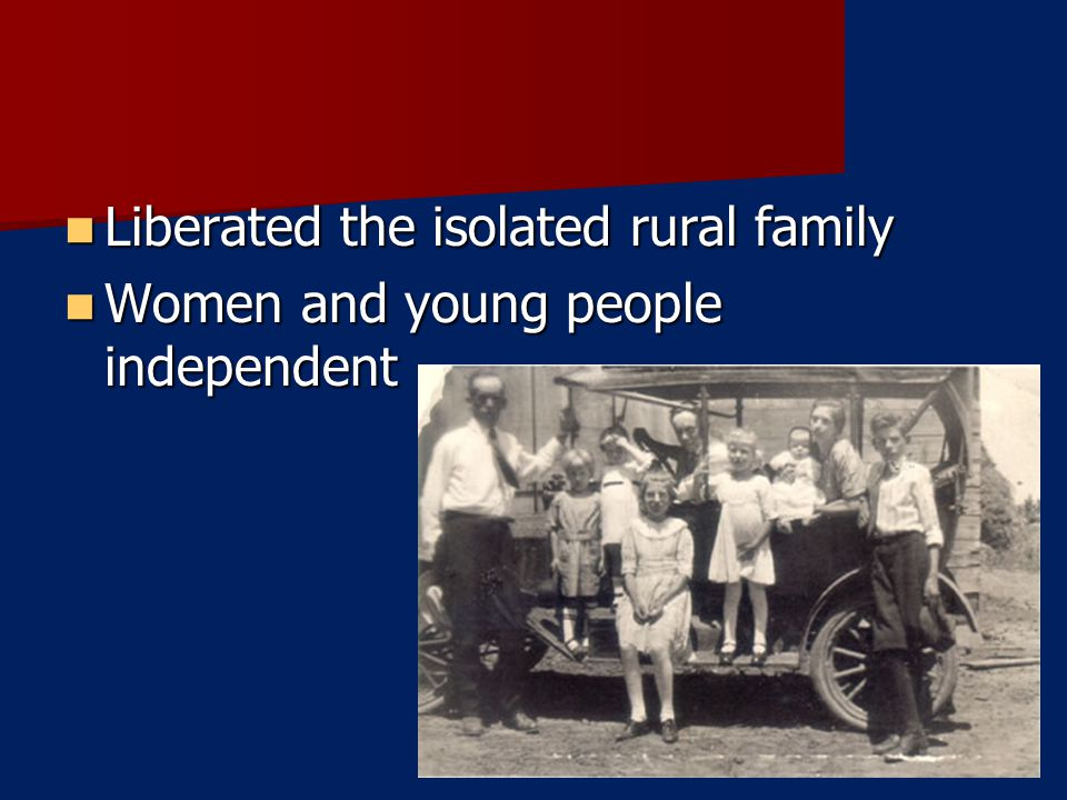 Liberated the isolated rural family Liberated the isolated rural family Women and young people independent Women and young people independent