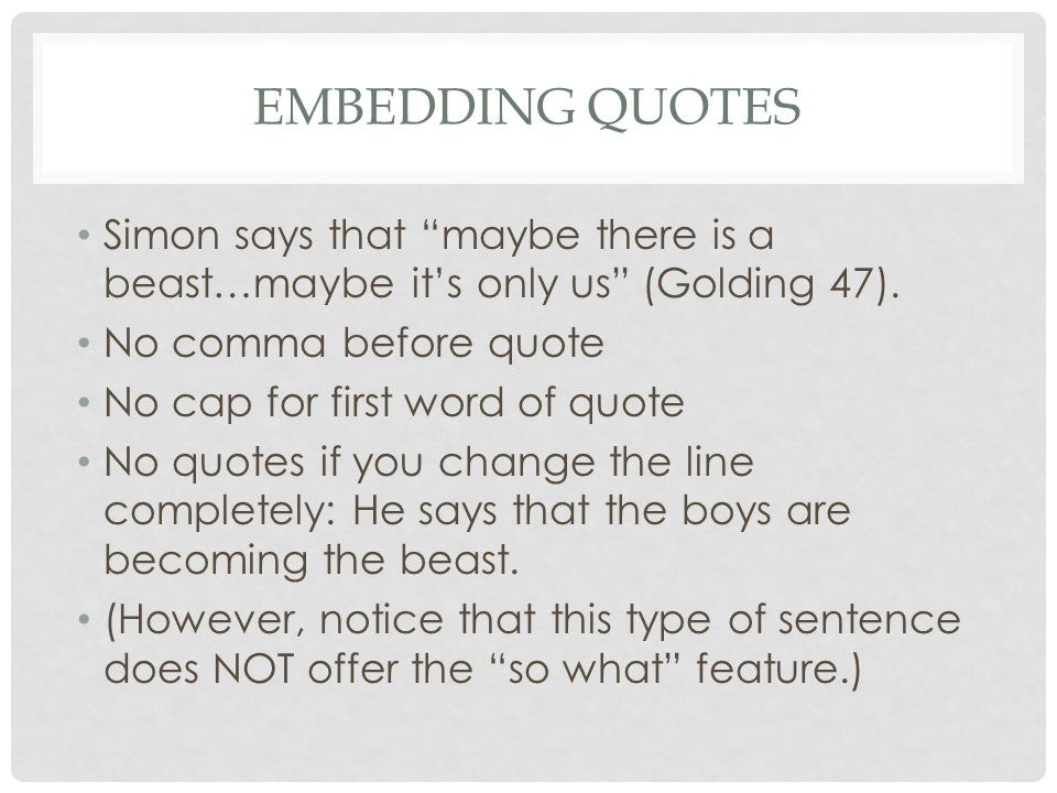 EMBEDDING QUOTES Simon says that maybe there is a beast…maybe it's only us (Golding 47).