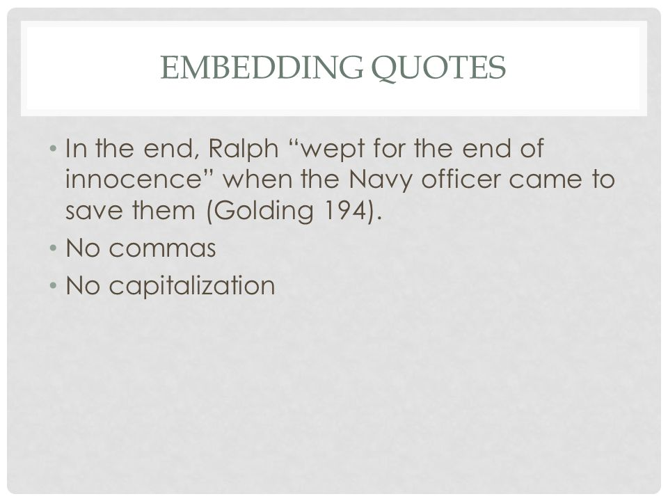 EMBEDDING QUOTES In the end, Ralph wept for the end of innocence when the Navy officer came to save them (Golding 194).