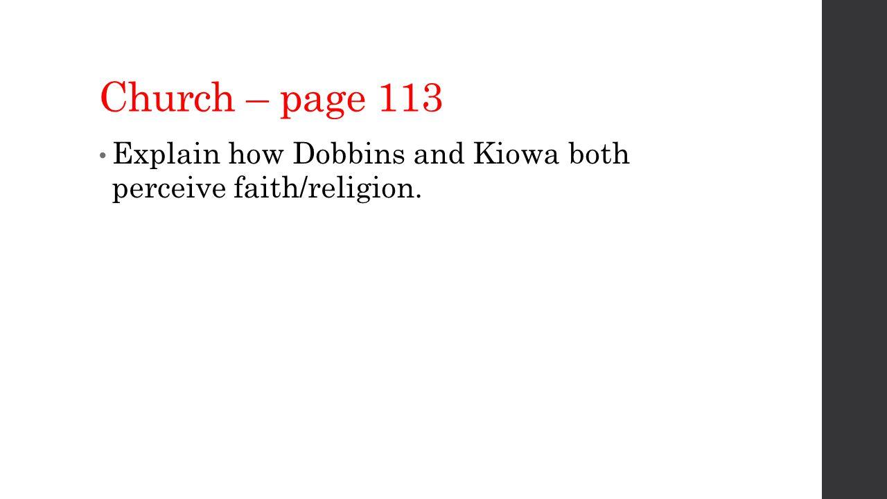 Church – page 113 Explain how Dobbins and Kiowa both perceive faith/religion.
