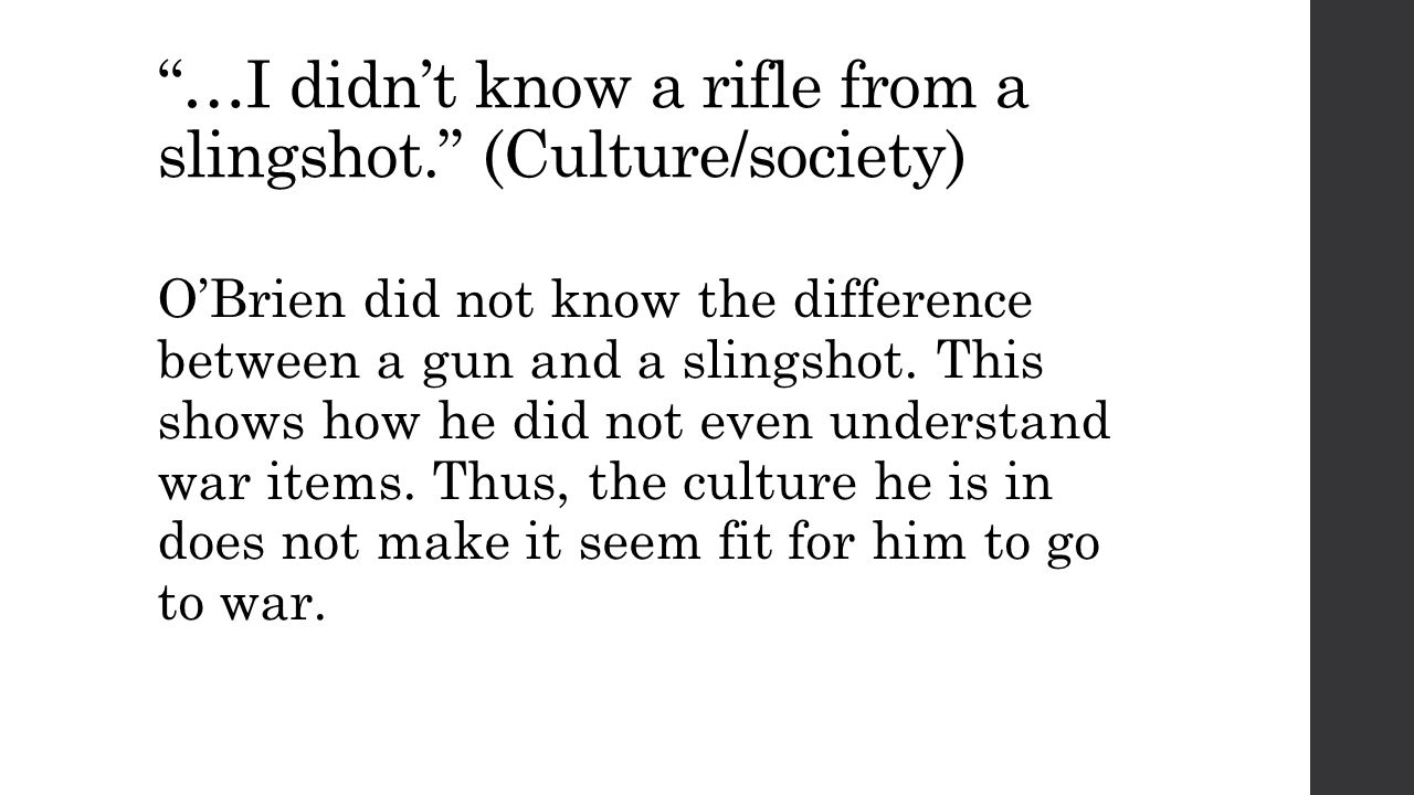 …I didn't know a rifle from a slingshot. (Culture/society) O'Brien did not know the difference between a gun and a slingshot.