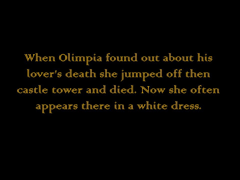 When Olimpia found out about his lover's death she jumped off then castle tower and died.