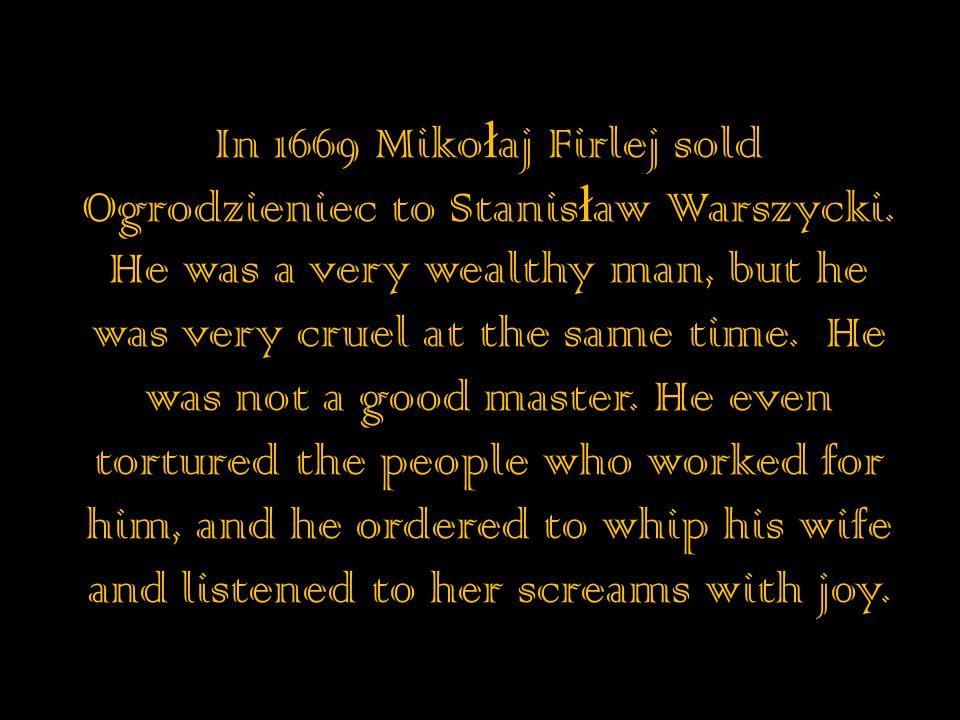 In 1669 Miko ł aj Firlej sold Ogrodzieniec to Stanis ł aw Warszycki.