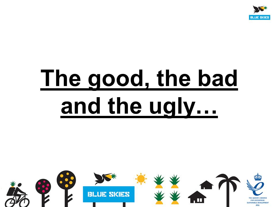 The good, the bad and the ugly…