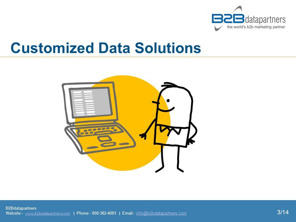 B2Bdatapartners Website:- www.b2bdatapartners.com | Phone:- 800-382-4081 | Email:- info@b2bdatapartners.comwww.b2bdatapartners.cominfo@b2bdatapartners.com 3/14 Customized Data Solutions