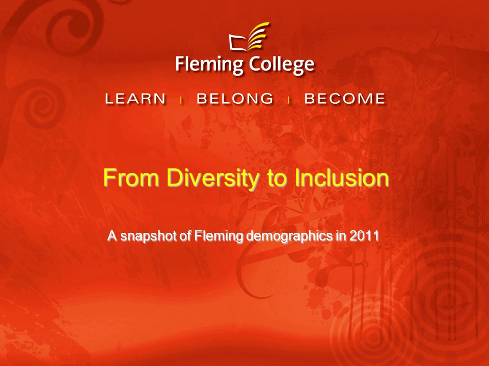 From Diversity to Inclusion A snapshot of Fleming demographics in 2011