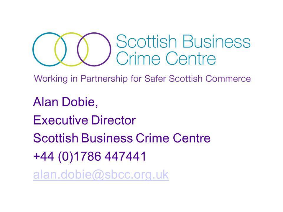 Alan Dobie, Executive Director Scottish Business Crime Centre +44 (0)1786 447441 alan.dobie@sbcc.org.uk