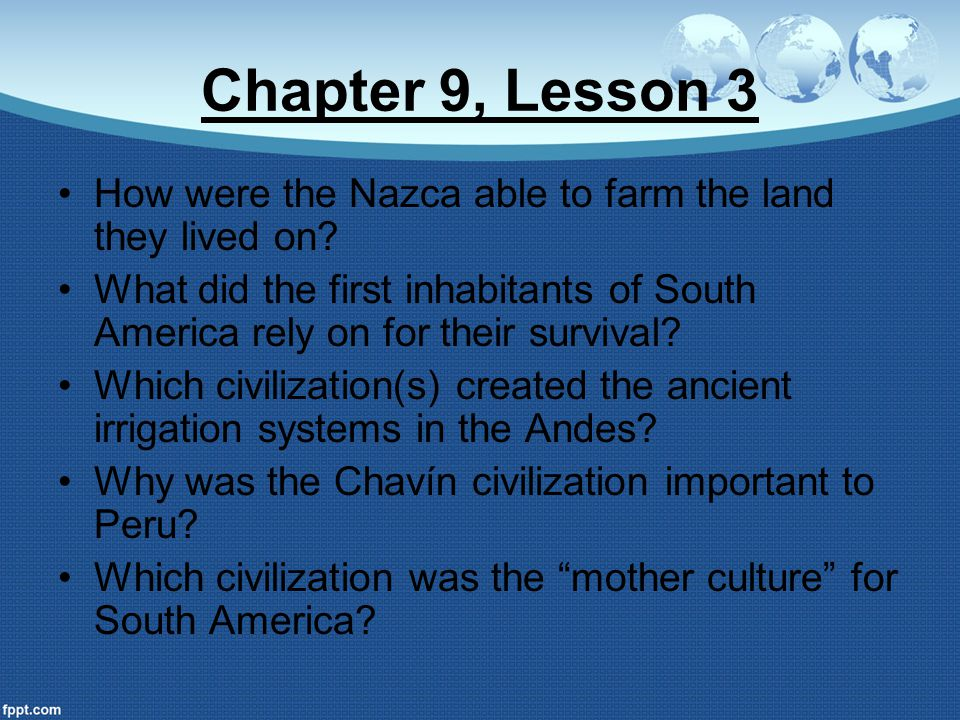 Chapter 9, Lesson 3 How were the Nazca able to farm the land they lived on? What did the first inhabitants of South America rely on for their survival