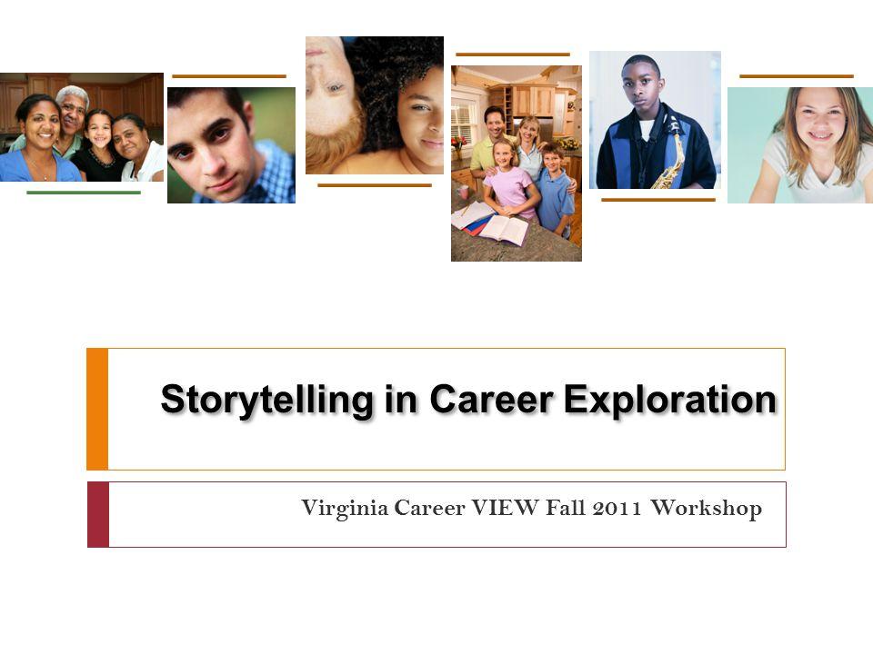 Storytelling in Career Exploration Virginia Career VIEW Fall 2011 Workshop