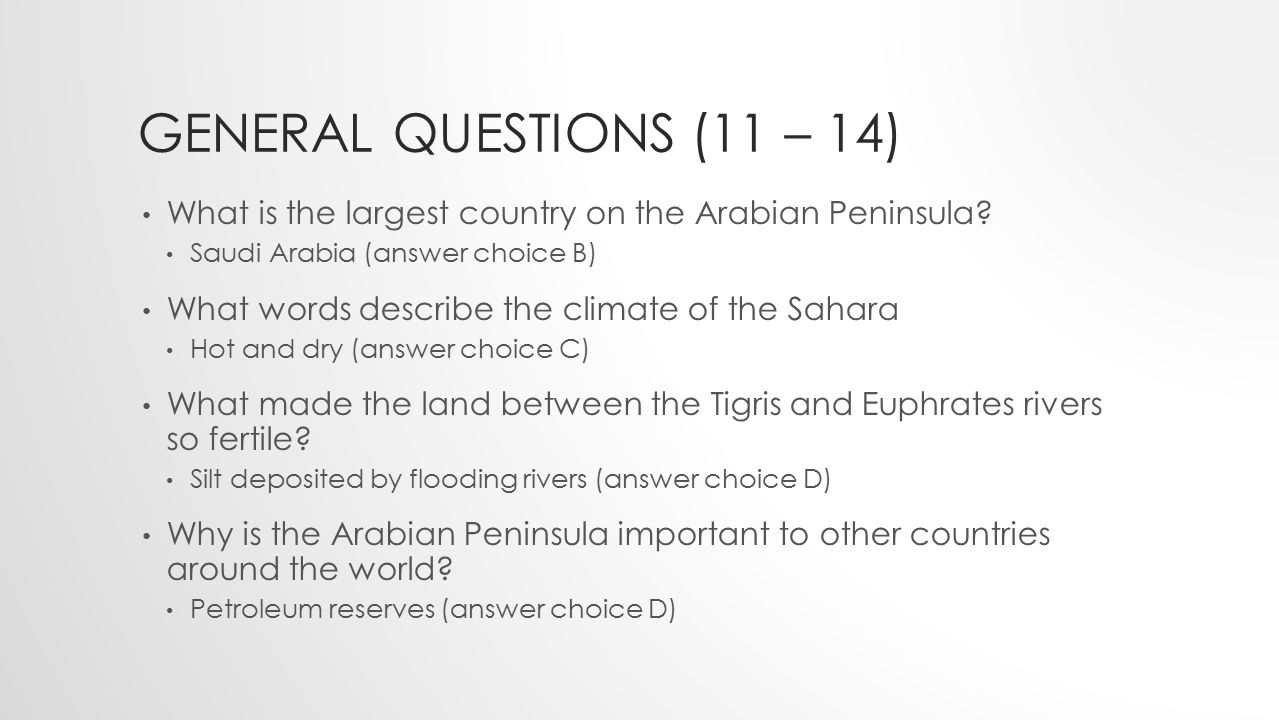 GENERAL QUESTIONS (11 – 14) What is the largest country on the Arabian Peninsula? Saudi Arabia (answer choice B) What words describe the climate of th