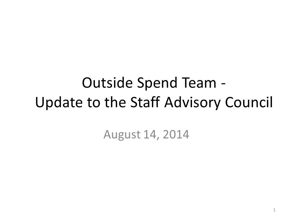 Outside Spend Team - Update to the Staff Advisory Council August 14, 2014 1