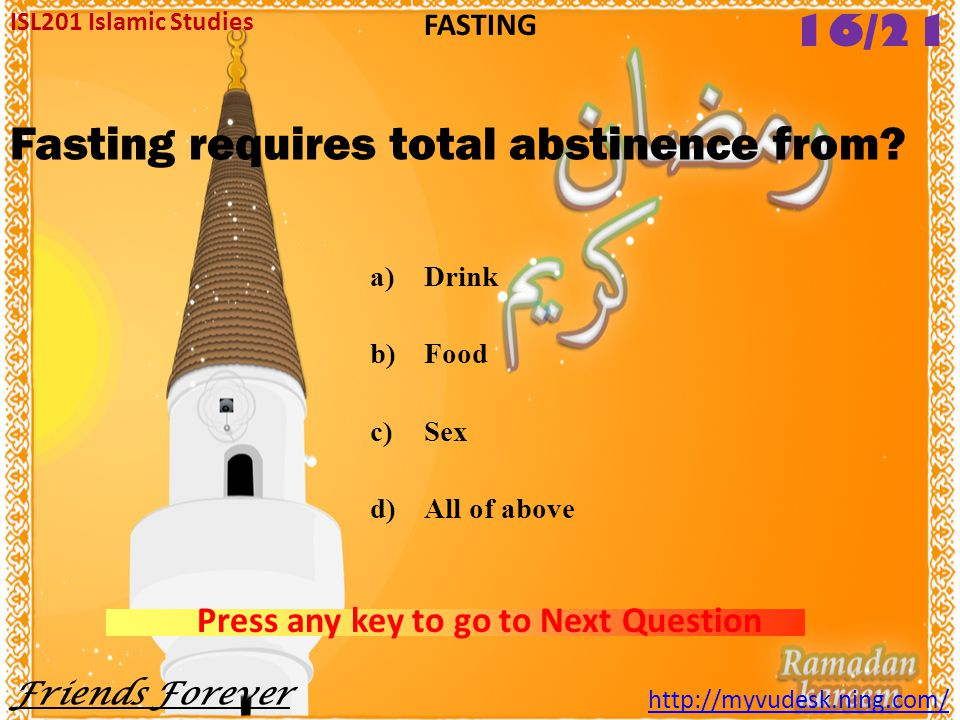 Which Rukn-e-Islam is called as shield? a)Zakat b)Salat c)Fasting d)Hajj ISL201 Islamic Studies Friends Forever http://myvudesk.ning.com/ FASTING Pres