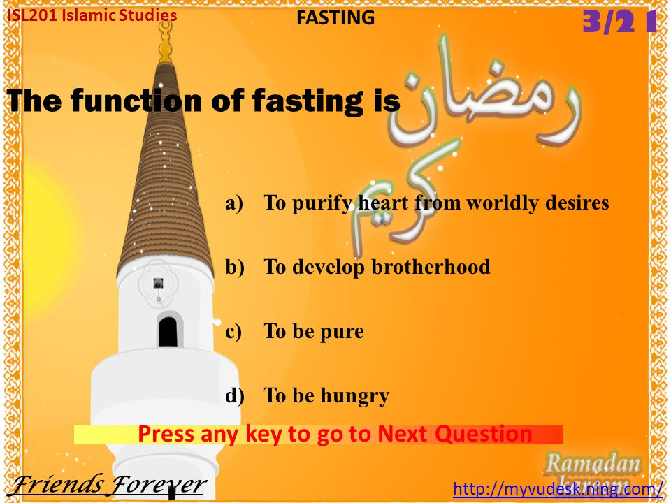 The fasting became compulsory in _____ A.H for the first time. a)1st b)2 nd c)3rd c)4th ISL201 Islamic Studies http://myvudesk.ning.com/ FASTING Press