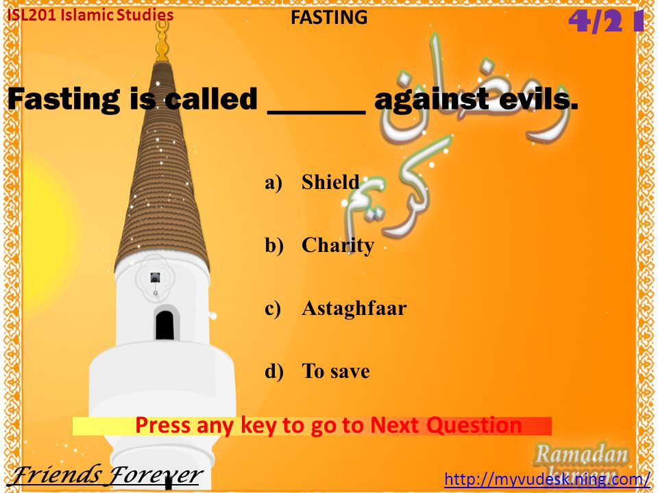 The function of fasting is a)To purify heart from worldly desires b)To develop brotherhood c)To be pure d)To be hungry ISL201 Islamic Studies Friends
