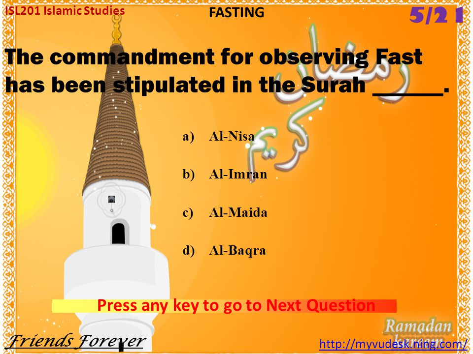 Fasting is called ______ against evils. a)Shield b)Charity c)Astaghfaar d)To save ISL201 Islamic Studies Friends Forever http://myvudesk.ning.com/ FAS