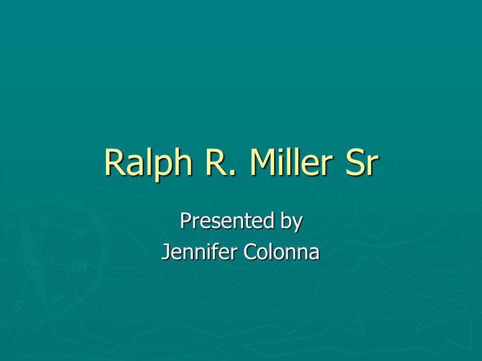 Ralph R. Miller Sr Presented by Jennifer Colonna