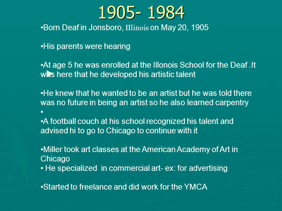 1905- 1984 ► Born Deaf in Jonsboro, IIlinois on May 20, 1905 His parents were hearing At age 5 he was enrolled at the Illonois School for the Deaf.It