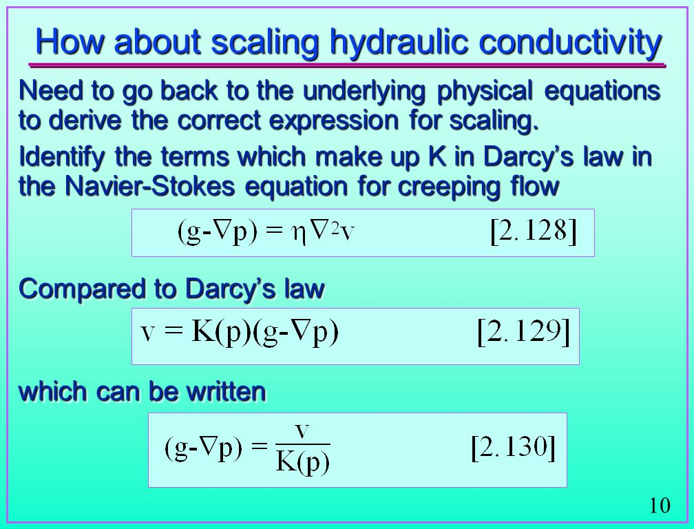 10 How about scaling hydraulic conductivity Need to go back to the underlying physical equations to derive the correct expression for scaling. Identif