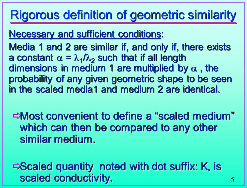 5 Rigorous definition of geometric similarity Necessary and sufficient conditions: Media 1 and 2 are similar if, and only if, there exists a constant