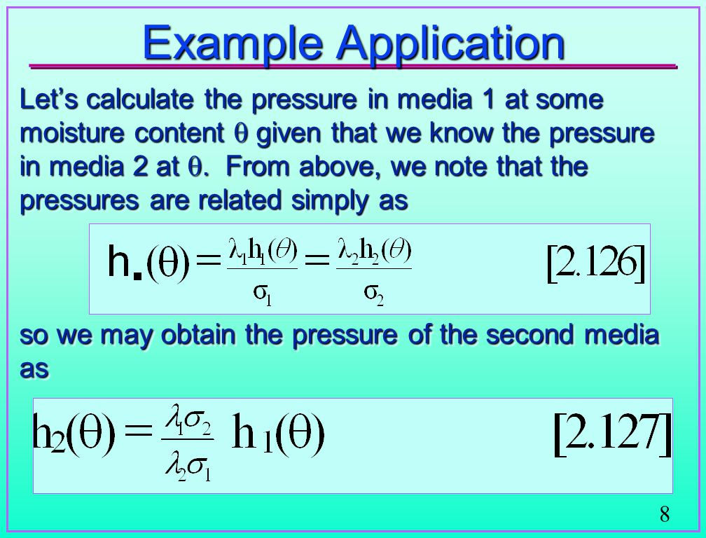 8 Example Application Let's calculate the pressure in media 1 at some moisture content  given that we know the pressure in media 2 at .