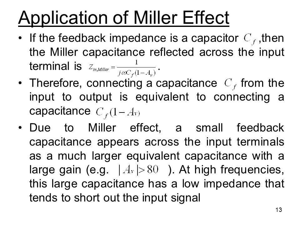 13 If the feedback impedance is a capacitor,then the Miller capacitance reflected across the input terminal is. Therefore, connecting a capacitance fr
