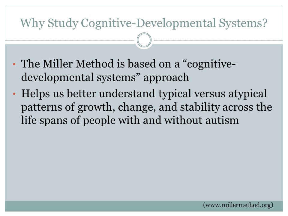 Why Study Cognitive-Developmental Systems.