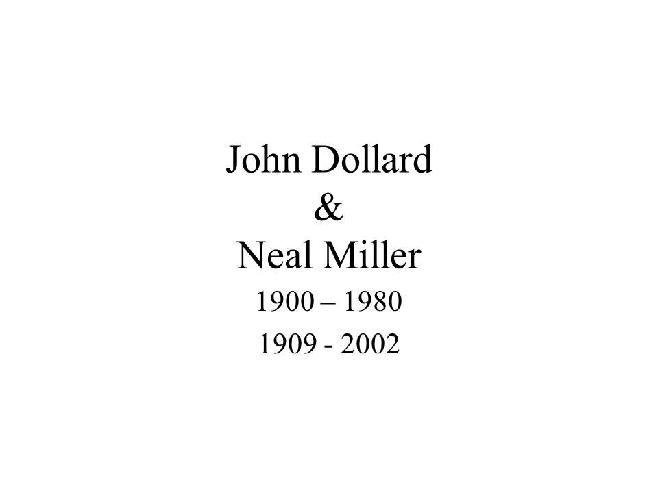 John Dollard & Neal Miller 1900 – 1980 1909 - 2002