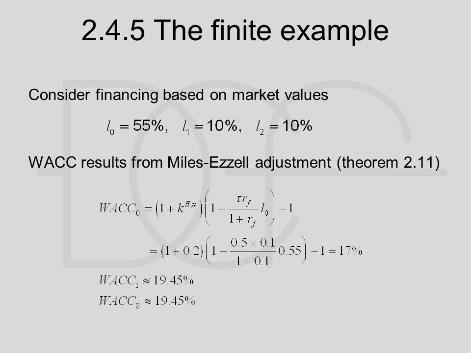 2.4.5 The finite example Consider financing based on market values WACC results from Miles-Ezzell adjustment (theorem 2.11)