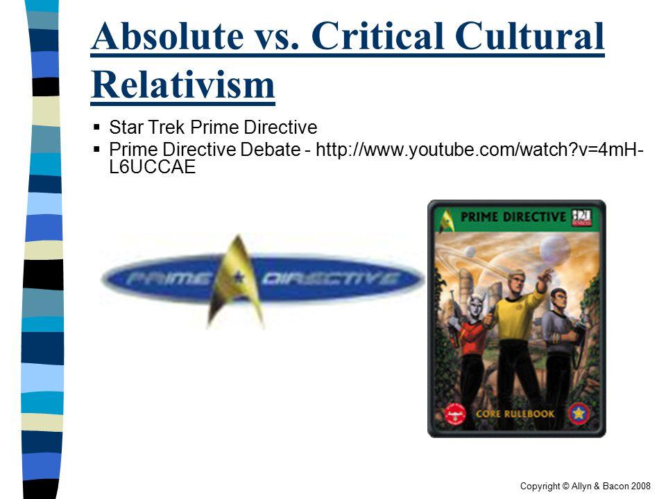 Copyright © Allyn & Bacon 2008 Absolute vs. Critical Cultural Relativism  Star Trek Prime Directive  Prime Directive Debate - http://www.youtube.com