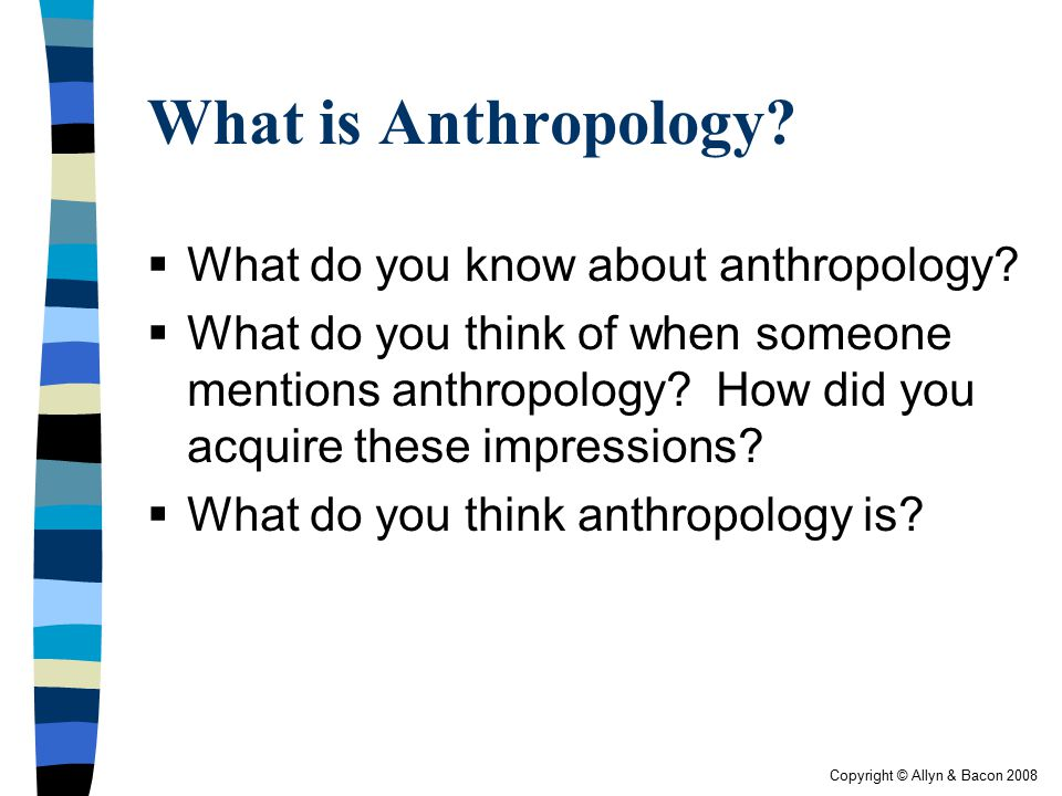 Copyright © Allyn & Bacon 2008 Applied Anthropology  Anthropology put to use  Involves the use or application of anthropological knowledge to help solve social problems or to shape and achieve policy goals.