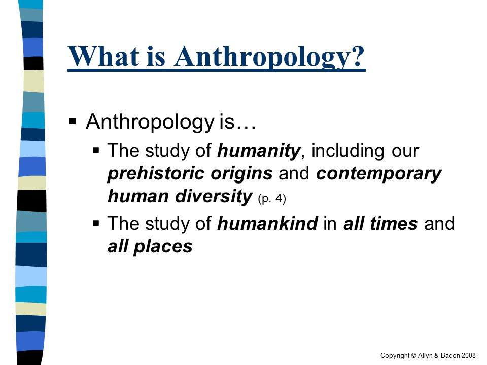 Copyright © Allyn & Bacon 2008 Goals of Anthropology  What do you think are the main goals of anthropology.