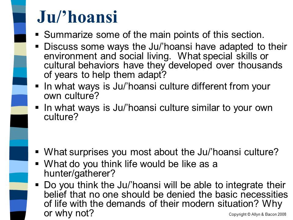 Copyright © Allyn & Bacon 2008 Ju/'hoansi  Summarize some of the main points of this section.  Discuss some ways the Ju/'hoansi have adapted to thei